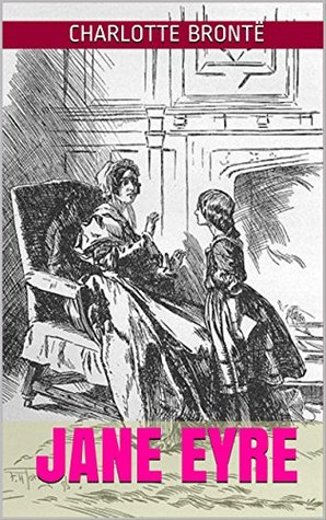 JANE EYRE: Augmentée de : Shirley - Jane Eyre, autobiographie - Miss Brontë, sa vie et ses œuvres - (Annotations d'origine)