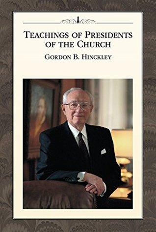 Teachings of Presidents of the Church: Gordon B. Hinckley