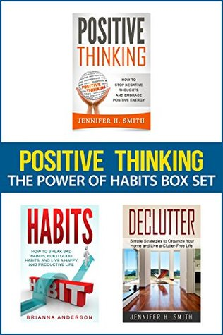 Positive Thinking: The Power of Habits Box Set: How to Stop Negative Thoughts, Build Good Habits, and Declutter Your Life