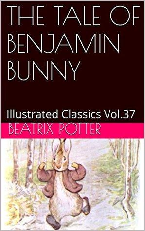 THE TALE OF BENJAMIN BUNNY: Illustrated Classics Vol.37