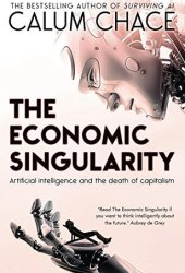 The Economic Singularity: Artificial intelligence and the death of capitalism Book