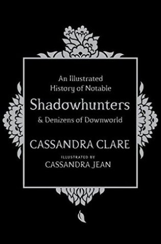 An Illustrated History of Notable Shadowhunters and Denizens of Downworld – Cassandra Clare