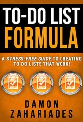 To-Do List Formula: A Stress-Free Guide To Creating To-Do Lists That Work! Book