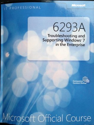6293A Troubleshooting and Supporting Windows 7 in the Enterprise