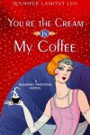 You're the Cream in My Coffee by Jennifer Lamont Leo