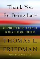 Thank You for Being Late: An Optimist's Guide to Thriving in the Age of Accelerations Book