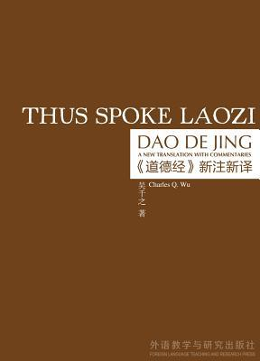 Thus Spoke Laozi: A New Translation with Commentaries of Daodejing