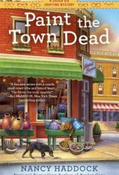Paint the Town Dead (Silver Six Crafting Mystery #2) Book
