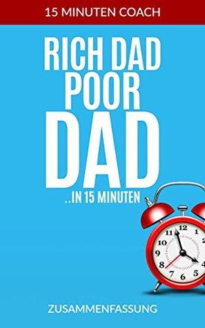"""Rich Dad Poor Dad (Zusammenfassung): Die Kerngedanken aus dem Buch ,,Rich Dad Poor Dad"""". In 15 Minuten zu mehr Wissen (Zeitmanagement, Produktivität, 15 Minuten Zusammenfassung)"""