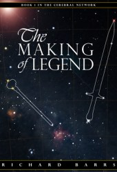 The Making of Legend (Cerebral Network, #1) Book by Richard Barrs