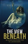 The View Beneath: One Woman's Deliverance from the Luciferian Gospel