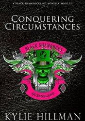 Conquering Circumstances (Black Shamrocks MC, #3.5) Book by Kylie Hillman