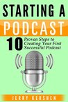 Podcast: Starting a Podcast: 10 Proven Steps to Creating Your First Successful Podcast