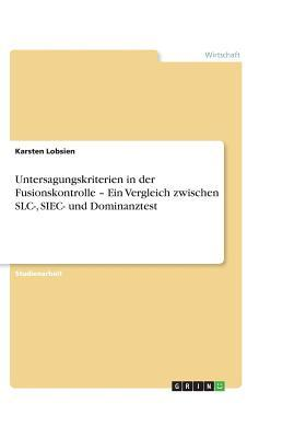 Untersagungskriterien in der Fusionskontrolle - Ein Vergleich zwischen SLC-, SIEC- und Dominanztest
