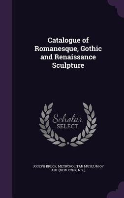 Catalogue of Romanesque, Gothic and Renaissance Sculpture