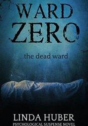 Ward Zero: The Dead Ward Book by Linda Huber