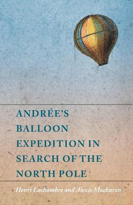Andr�e's Balloon Expedition in Search of the North Pole