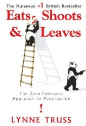 Eats, Shoots & Leaves: The Zero Tolerance Approach to Punctuation Book