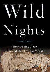 Wild Nights: How Taming Sleep Created Our Restless World Book by Benjamin Reiss
