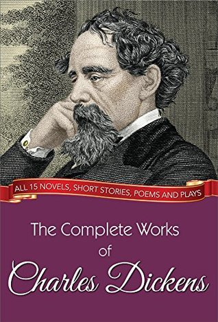 The Complete Works of Charles Dickens: All 15 novels, short stories, poems and plays