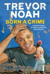 Born a Crime: Stories From a South African Childhood Book