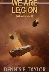 We Are Legion - We Are Bob (Bobiverse, #1) Book