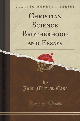 Christian Science Brotherhood and Essays