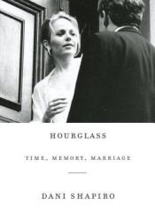Hourglass: Time, Memory, Marriage Book by Dani Shapiro