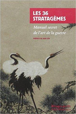 Les 36 Stratagèmes : Manuel secret de l'art de la guerre