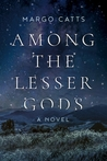 Among the Lesser Gods by Margo Catts