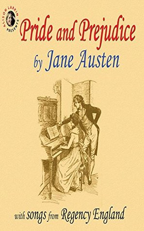 Pride and Prejudice, with Songs from Regency England (Annotated)