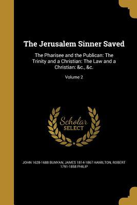 The Jerusalem Sinner Saved: The Pharisee and the Publican: The Trinity and a Christian: The Law and a Christian: &C., &C.; Volume 2