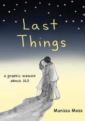 Last Things: A Graphic Memoir of Loss and Love Book by Marissa Moss