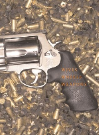 Wives, Wheels, Weapons