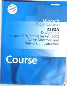 Microsoft Official Course - Designing a Microsoft Windows Server 2003 Active Directory and Network Infrastructure 2282a