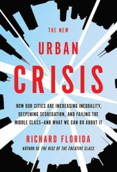 The New Urban Crisis: How Our Cities Are Increasing Inequality, Deepening Segregation, and Failing the Middle Class-and What We Can Do About It Book