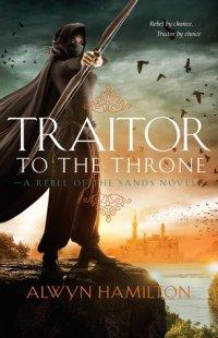 Traitor to the Throne by Alwyn Hamilton