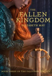 The Fallen Kingdom (The Falconer, #3) Book by Elizabeth May