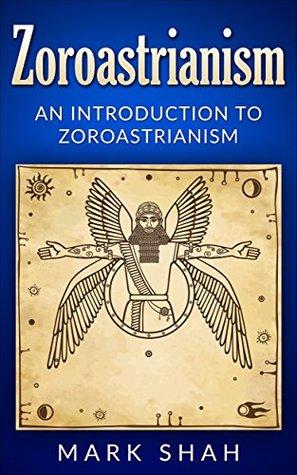 Zoroastrianism: An Introduction to Zoroastrianism