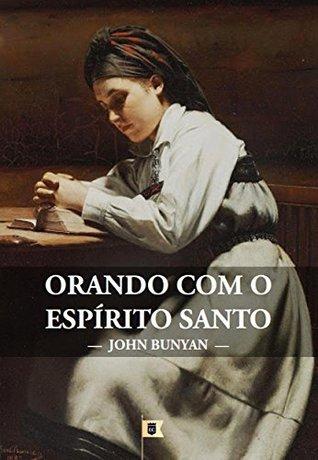 Orando com o Espírito Santo, por John Bunyan