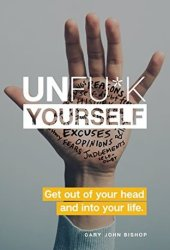 Unfu*k Yourself: Get Out of Your Head and Into Your Life Book
