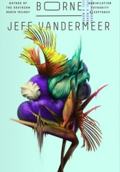 Borne (Borne #1) Book by Jeff VanderMeer