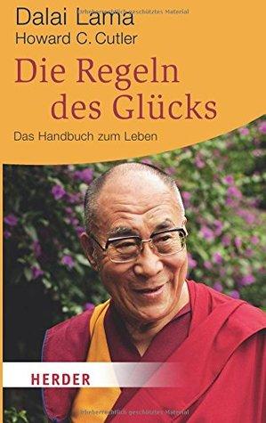 Die Regeln des Glücks: Ein Handbuch zum Leben
