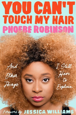 You Can't Touch My Hair: And Other Things I Still Have to Explain