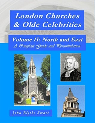 London Churches & Olde Celebrities Volume II: North and East: A Compleat Guide and Perambulation