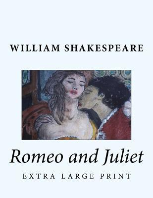 Romeo and Juliet: Extra Large Print