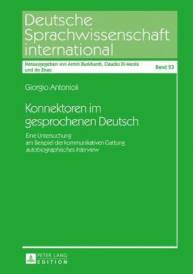 Konnektoren Im Gesprochenen Deutsch: Eine Untersuchung Am Beispiel Der Kommunikativen Gattung Autobiographisches Interview