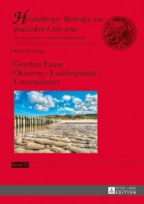 Goethes Faust: Oekonom - Landesplaner - Unternehmer