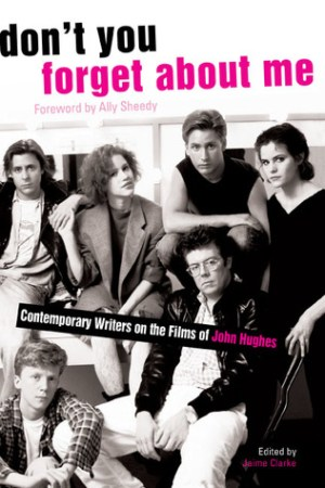 Don't You Forget About Me: Contemporary Writers on the Films of John Hughes pdf books
