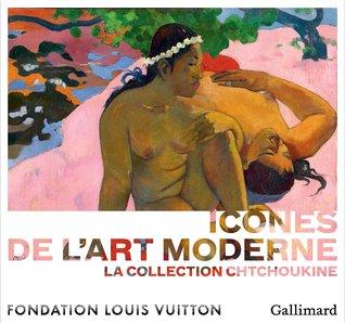 Icônes de l'Art moderne: La collection Chtchoukine